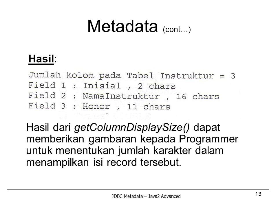 13 Metadata (cont…) Hasil: Hasil dari getColumnDisplaySize() dapat memberikan gambaran kepada Programmer untuk menentukan jumlah karakter dalam menamp