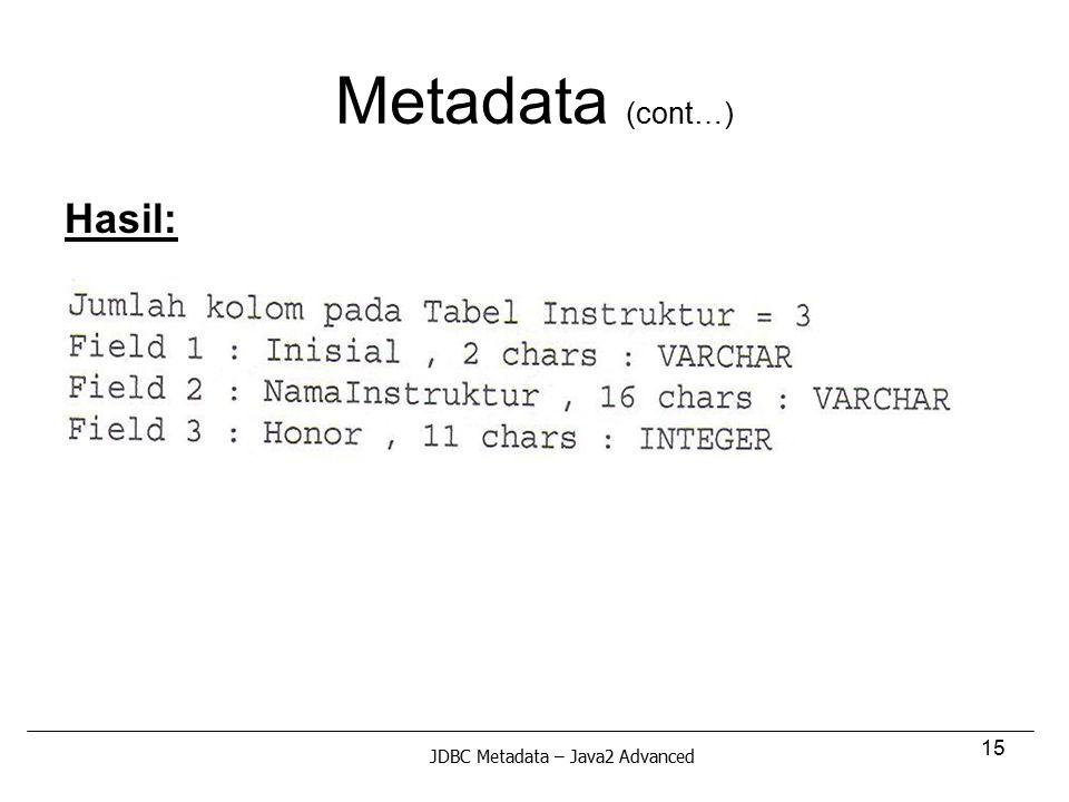 15 Metadata (cont…) Hasil: JDBC Metadata – Java2 Advanced