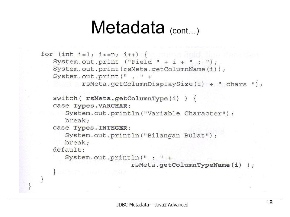 18 Metadata (cont…) JDBC Metadata – Java2 Advanced