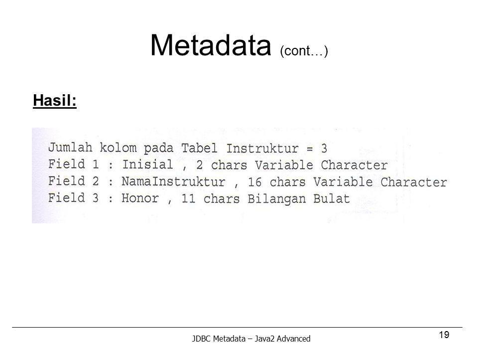19 Metadata (cont…) Hasil: JDBC Metadata – Java2 Advanced