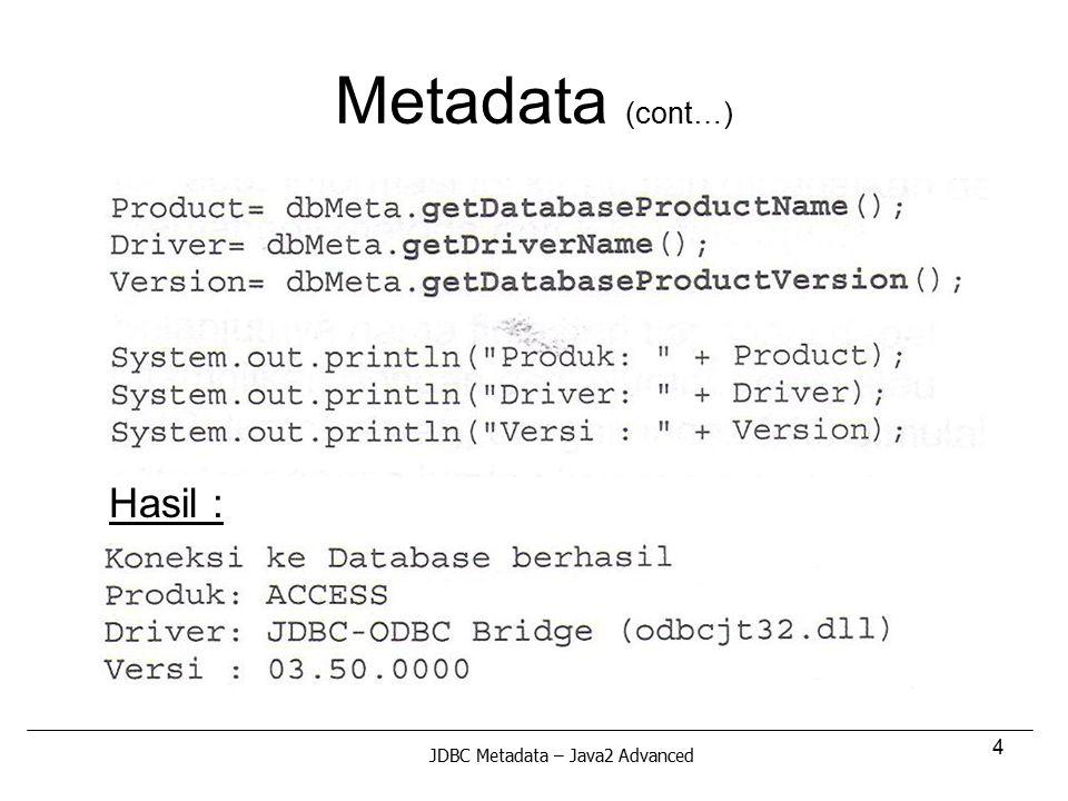 4 Metadata (cont…) Hasil : JDBC Metadata – Java2 Advanced