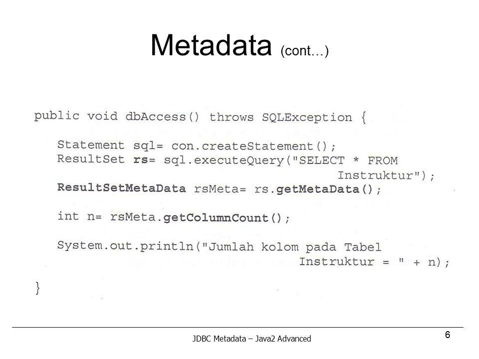 6 Metadata (cont…) JDBC Metadata – Java2 Advanced