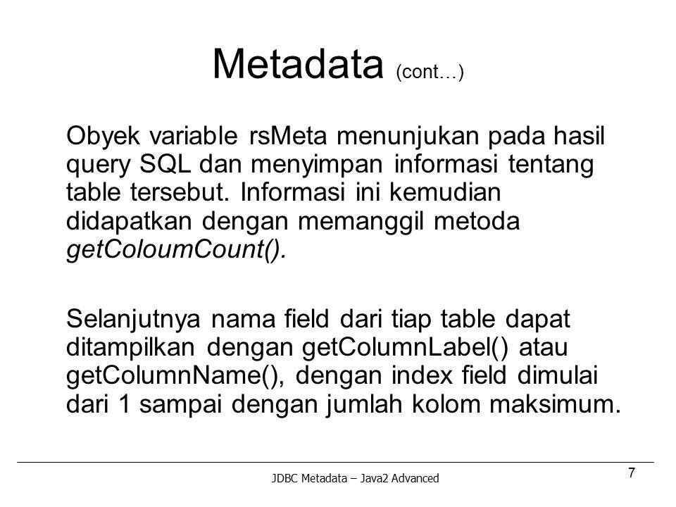 7 Metadata (cont…) Obyek variable rsMeta menunjukan pada hasil query SQL dan menyimpan informasi tentang table tersebut. Informasi ini kemudian didapa