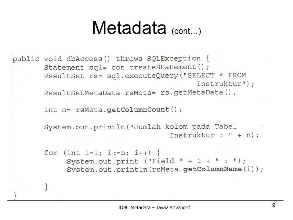 9 Metadata (cont…) JDBC Metadata – Java2 Advanced