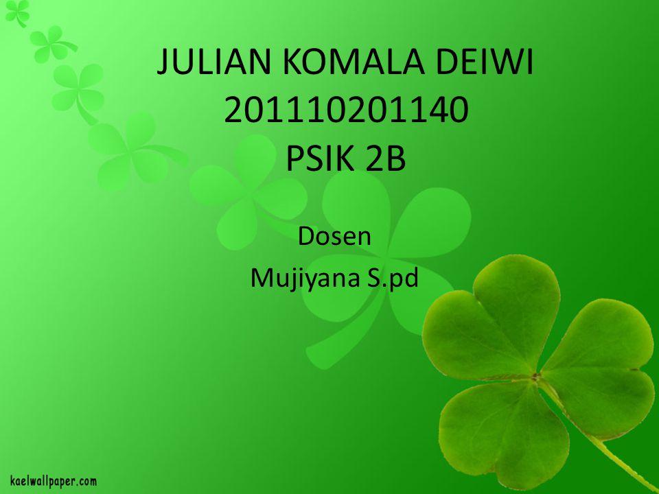 JULIAN KOMALA DEIWI 201110201140 PSIK 2B Dosen Mujiyana S.pd