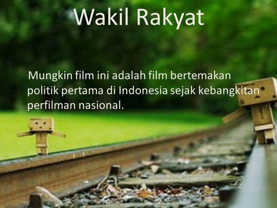 Wakil Rakyat Mungkin film ini adalah film bertemakan politik pertama di Indonesia sejak kebangkitan perfilman nasional.