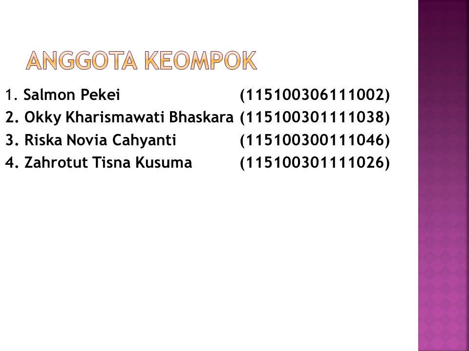 1. Salmon Pekei(115100306111002) 2. Okky Kharismawati Bhaskara (115100301111038) 3. Riska Novia Cahyanti(115100300111046) 4. Zahrotut Tisna Kusuma (11