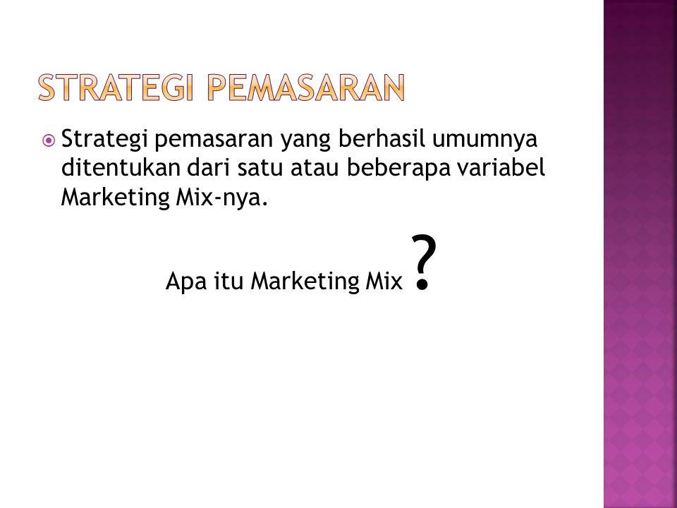  Strategi pemasaran yang berhasil umumnya ditentukan dari satu atau beberapa variabel Marketing Mix-nya. Apa itu Marketing Mix ?