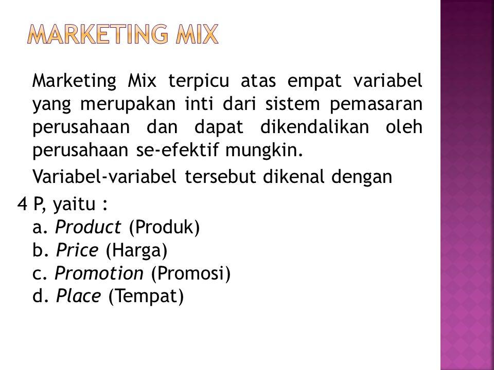 Marketing Mix terpicu atas empat variabel yang merupakan inti dari sistem pemasaran perusahaan dan dapat dikendalikan oleh perusahaan se-efektif mungk