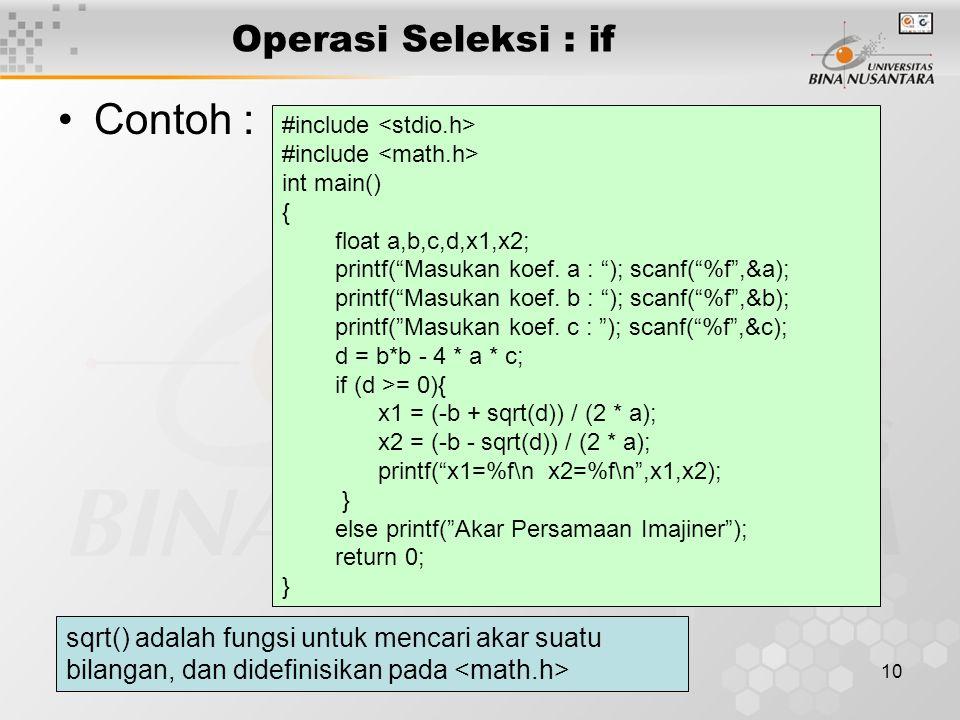 """10 Operasi Seleksi : if Contoh : #include int main() { float a,b,c,d,x1,x2; printf(""""Masukan koef. a : """"); scanf(""""%f"""",&a); printf(""""Masukan koef. b : """")"""