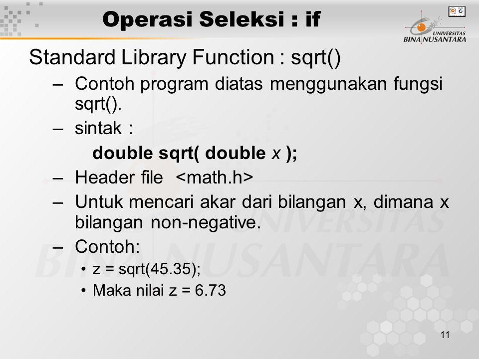11 Standard Library Function : sqrt() –Contoh program diatas menggunakan fungsi sqrt(). –sintak : double sqrt( double x ); –Header file –Untuk mencari