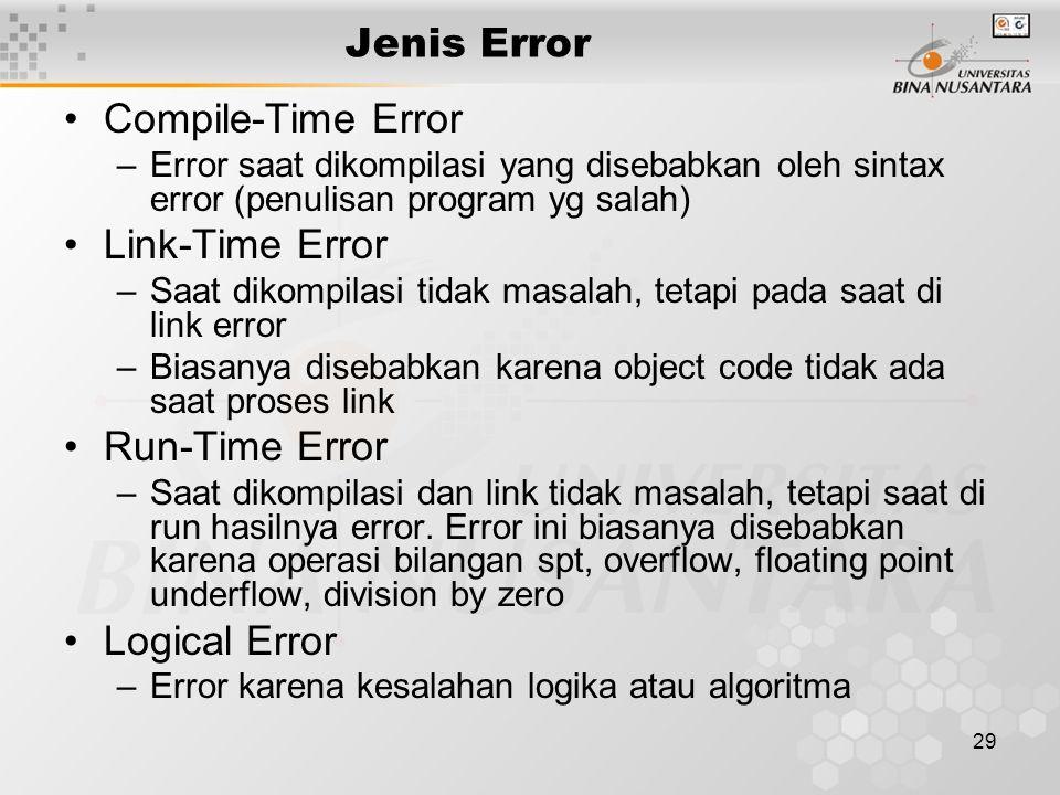 29 Jenis Error Compile-Time Error –Error saat dikompilasi yang disebabkan oleh sintax error (penulisan program yg salah) Link-Time Error –Saat dikompi