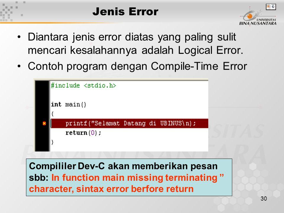 30 Jenis Error Diantara jenis error diatas yang paling sulit mencari kesalahannya adalah Logical Error. Contoh program dengan Compile-Time Error Compi