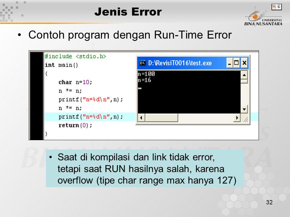 32 Jenis Error Contoh program dengan Run-Time Error Saat di kompilasi dan link tidak error, tetapi saat RUN hasilnya salah, karena overflow (tipe char