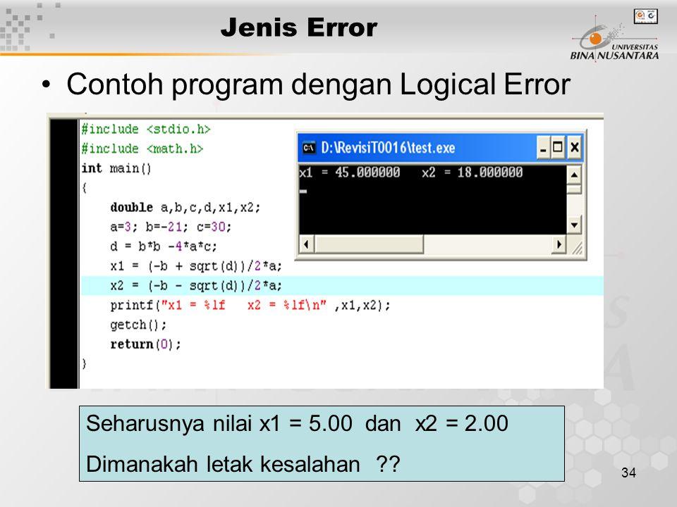 34 Jenis Error Contoh program dengan Logical Error Seharusnya nilai x1 = 5.00 dan x2 = 2.00 Dimanakah letak kesalahan ??