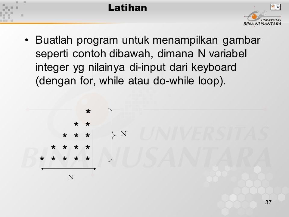 37 Buatlah program untuk menampilkan gambar seperti contoh dibawah, dimana N variabel integer yg nilainya di-input dari keyboard (dengan for, while at