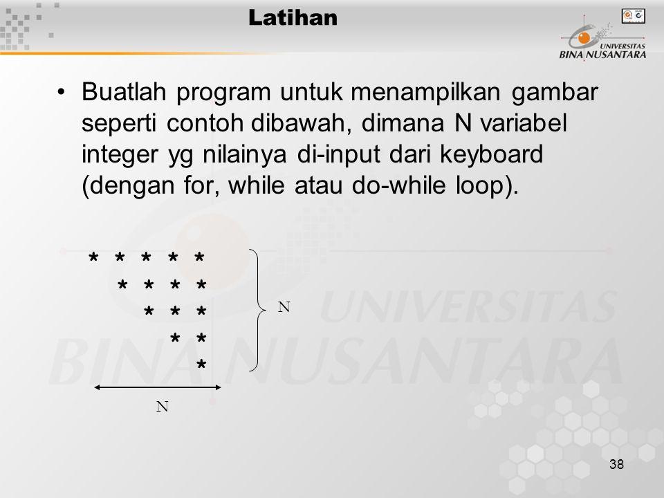 38 Buatlah program untuk menampilkan gambar seperti contoh dibawah, dimana N variabel integer yg nilainya di-input dari keyboard (dengan for, while at