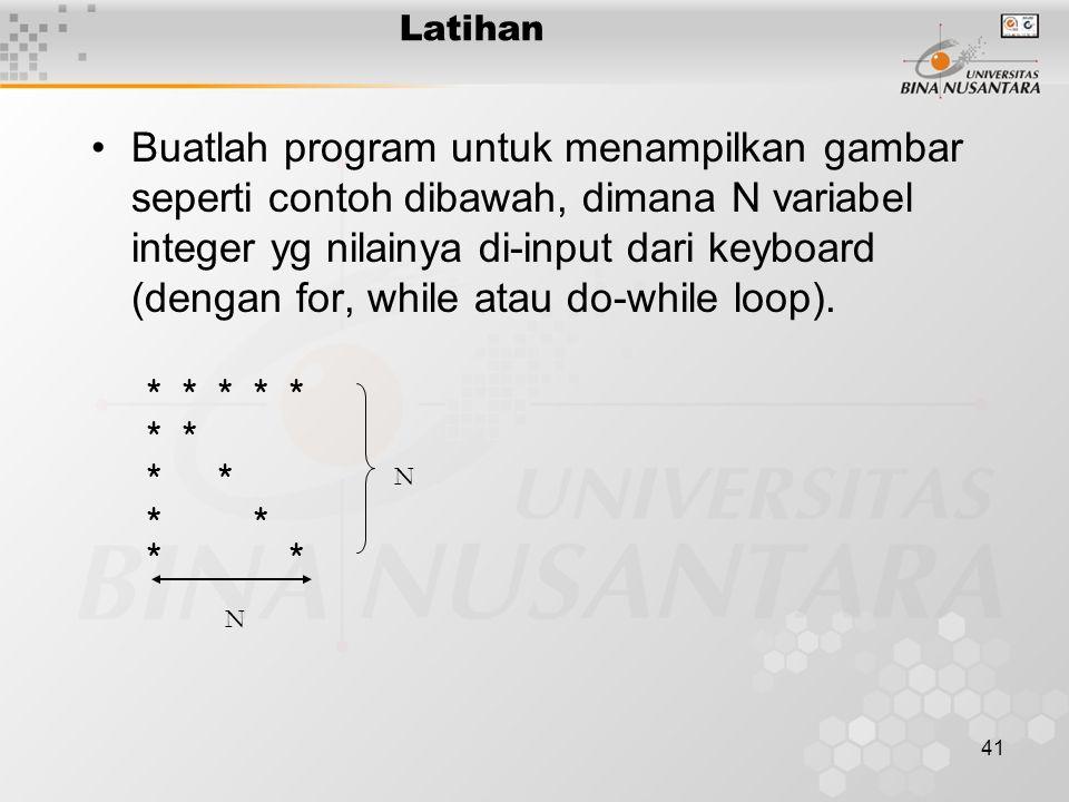 41 Buatlah program untuk menampilkan gambar seperti contoh dibawah, dimana N variabel integer yg nilainya di-input dari keyboard (dengan for, while at