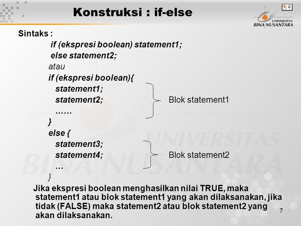 7 Konstruksi : if-else Sintaks : if (ekspresi boolean) statement1; else statement2; atau if (ekspresi boolean){ statement1; statement2;Blok statement1