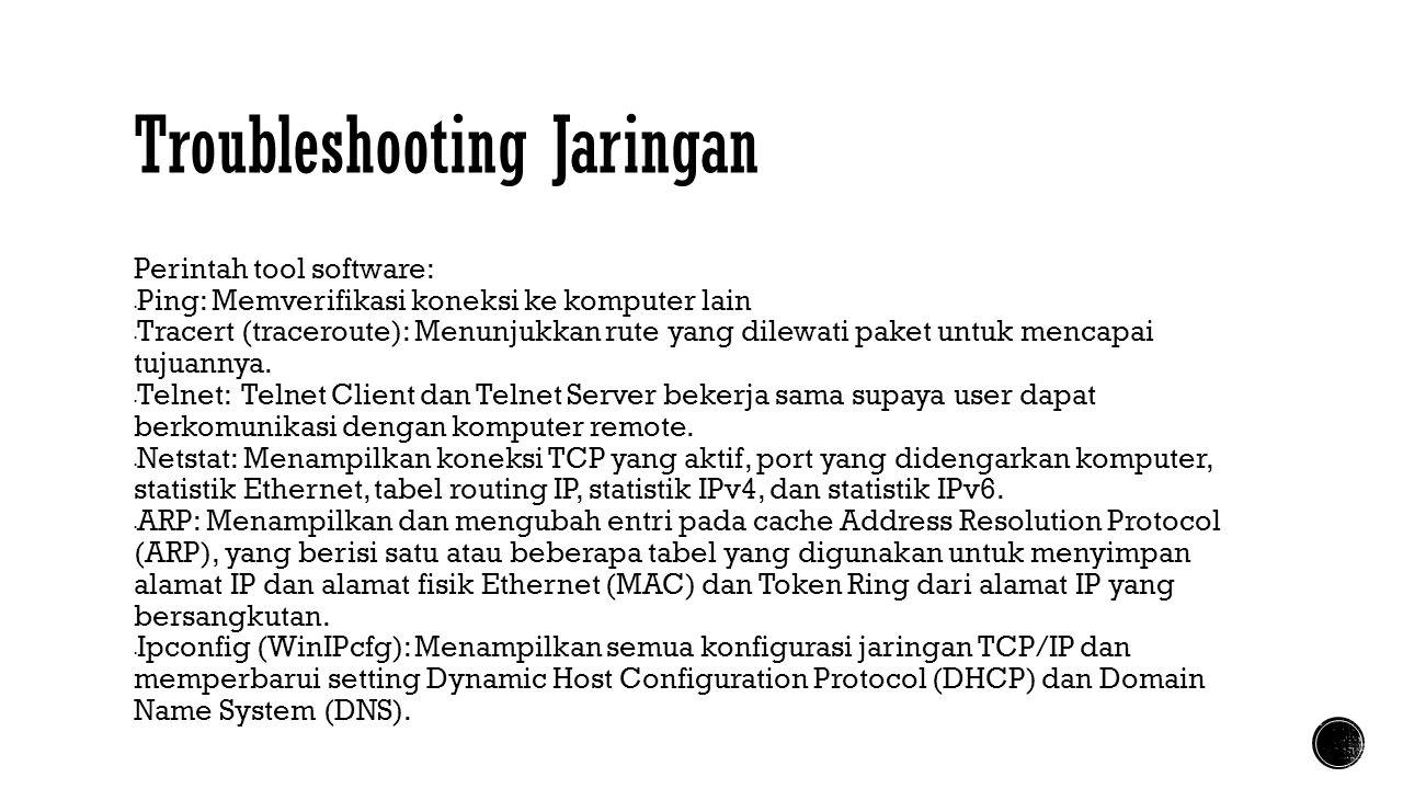 Troubleshooting Jaringan Perintah tool software:  Ping: Memverifikasi koneksi ke komputer lain  Tracert (traceroute): Menunjukkan rute yang dilewati