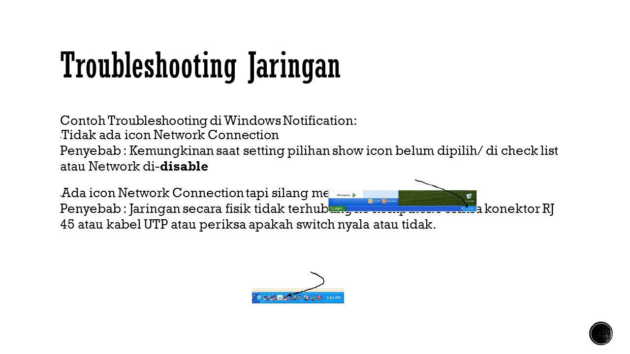 Troubleshooting Jaringan Contoh Troubleshooting di Windows Notification:  Tidak ada icon Network Connection Penyebab : Kemungkinan saat setting pilih