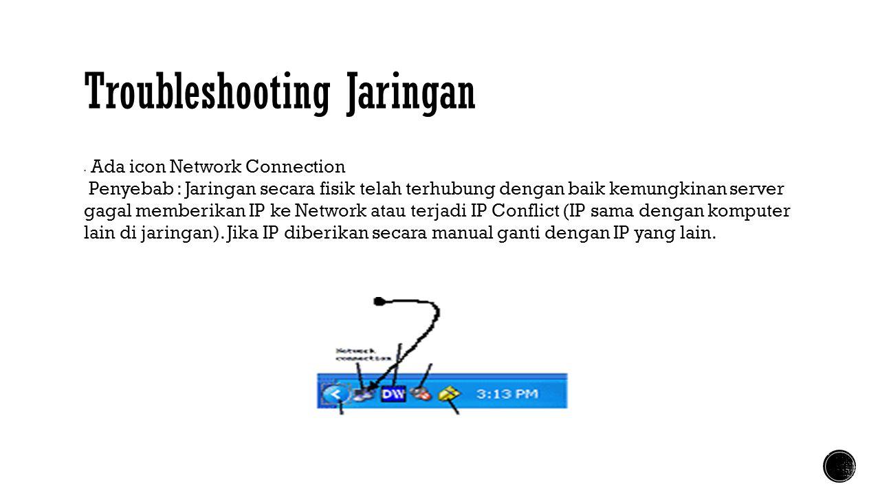Troubleshooting Jaringan  Ada icon Network Connection Penyebab : Jaringan secara fisik telah terhubung dengan baik kemungkinan server gagal memberika