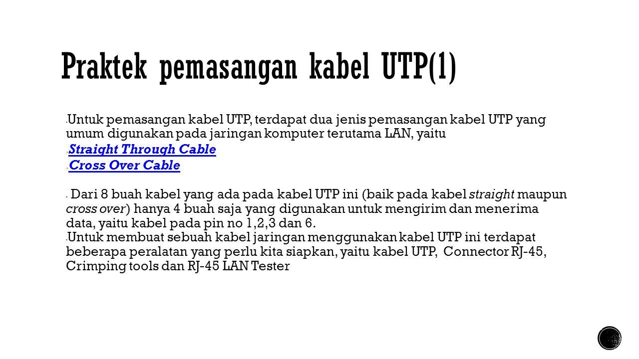 Praktek pemasangan kabel UTP(1)  Untuk pemasangan kabel UTP, terdapat dua jenis pemasangan kabel UTP yang umum digunakan pada jaringan komputer terut