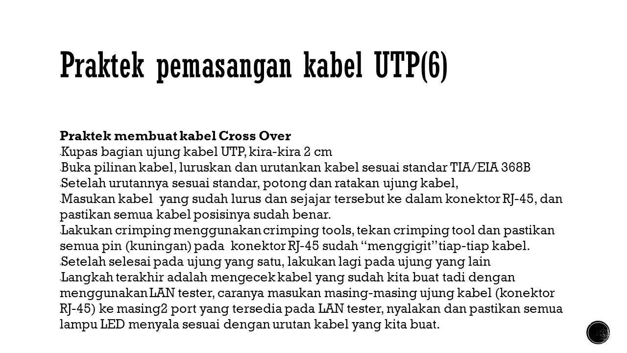 Praktek pemasangan kabel UTP(6) Praktek membuat kabel Cross Over  Kupas bagian ujung kabel UTP, kira-kira 2 cm  Buka pilinan kabel, luruskan dan uru