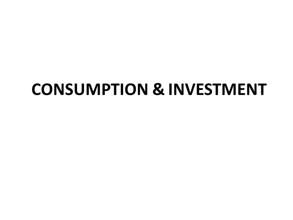 Performa (Kinerja) perekonomian suatu negara sangat dipengaruhi oleh :  Konsumsi (& Tabungan), serta  Investasi.