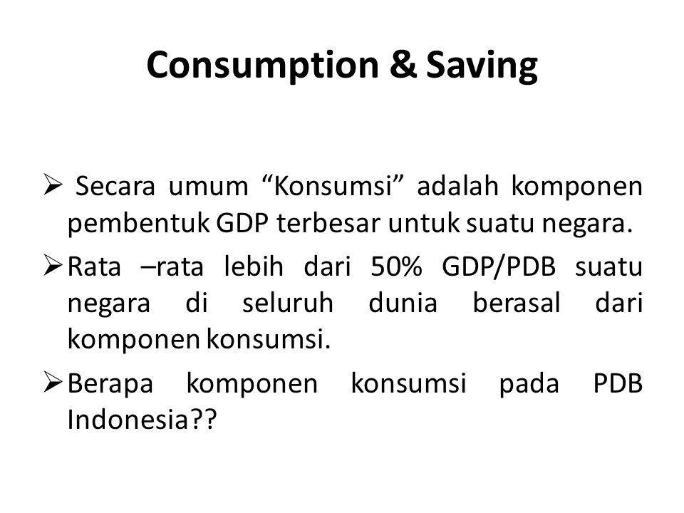 Pola Pengeluaran Rumah Tangga 4.Saving / tabungan meningkat sangat cepat seiring dengan semakin besarnya pendapatan seseorang.