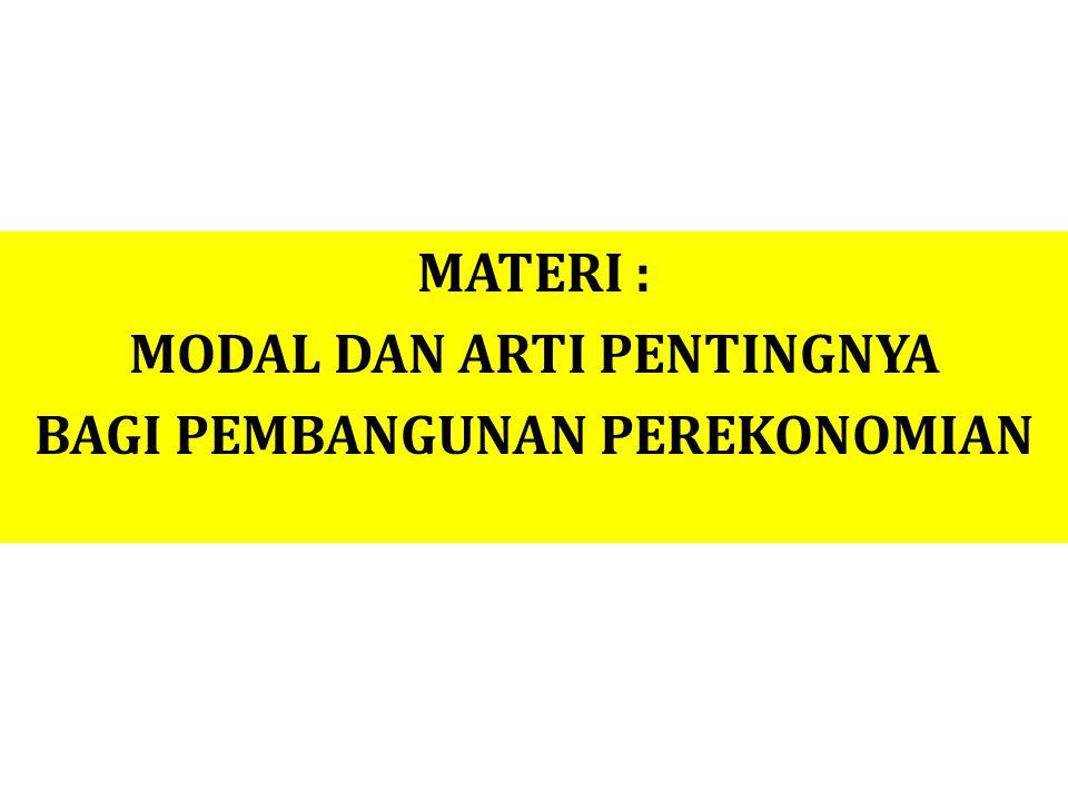 MATERI : MODAL DAN ARTI PENTINGNYA BAGI PEMBANGUNAN PEREKONOMIAN