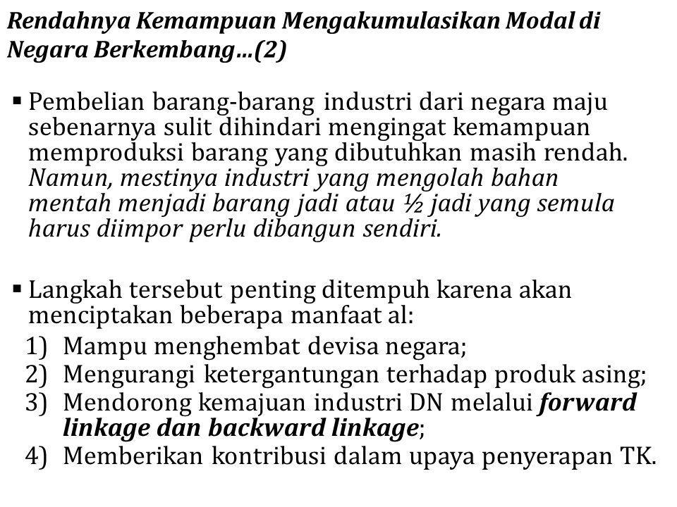  Pembelian barang-barang industri dari negara maju sebenarnya sulit dihindari mengingat kemampuan memproduksi barang yang dibutuhkan masih rendah. Na