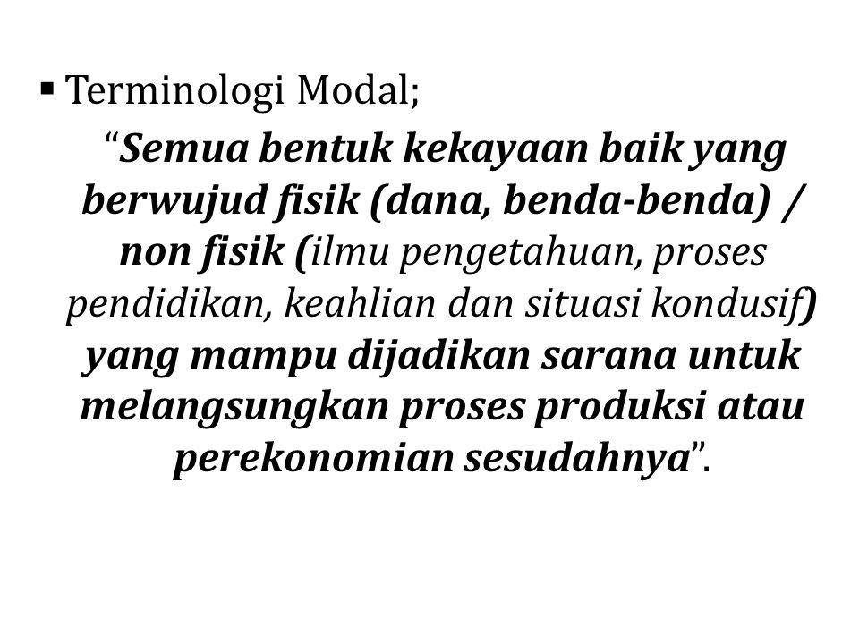 """ Terminologi Modal; """"Semua bentuk kekayaan baik yang berwujud fisik (dana, benda-benda) / non fisik (ilmu pengetahuan, proses pendidikan, keahlian da"""