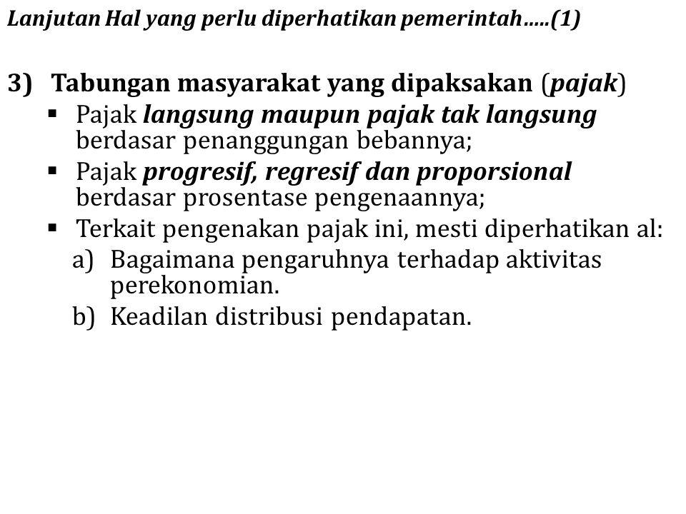 3)Tabungan masyarakat yang dipaksakan (pajak)  Pajak langsung maupun pajak tak langsung berdasar penanggungan bebannya;  Pajak progresif, regresif d