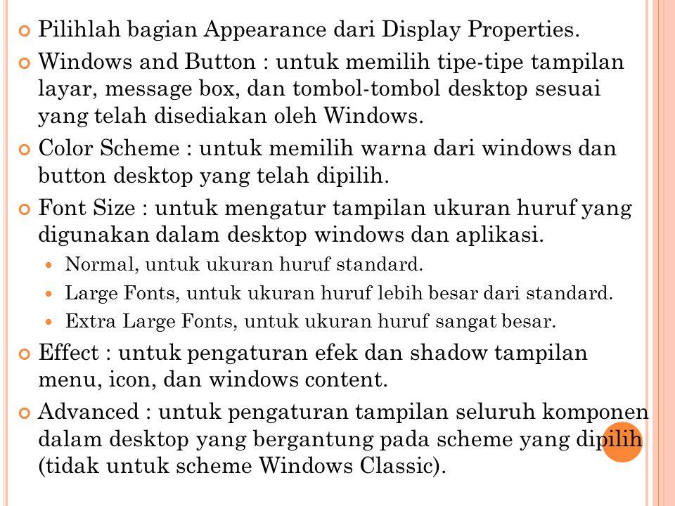 Pilihlah bagian Appearance dari Display Properties. Windows and Button : untuk memilih tipe-tipe tampilan layar, message box, dan tombol-tombol deskto