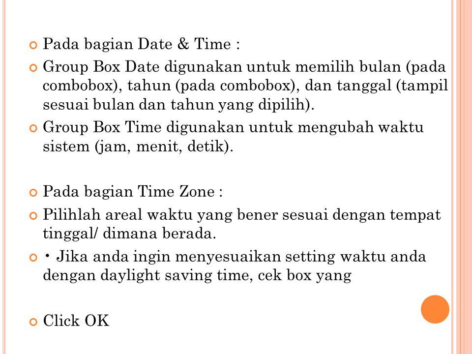 Pada bagian Date & Time : Group Box Date digunakan untuk memilih bulan (pada combobox), tahun (pada combobox), dan tanggal (tampil sesuai bulan dan ta