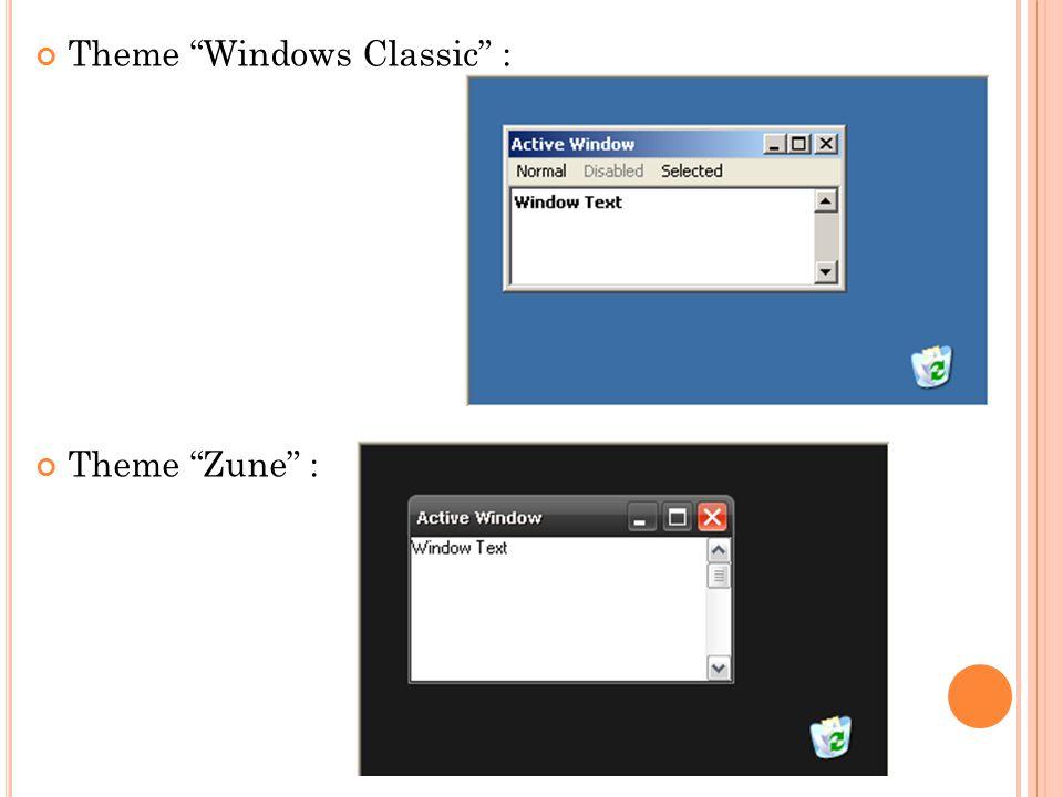 "Theme ""Windows Classic"" : Theme ""Zune"" :"