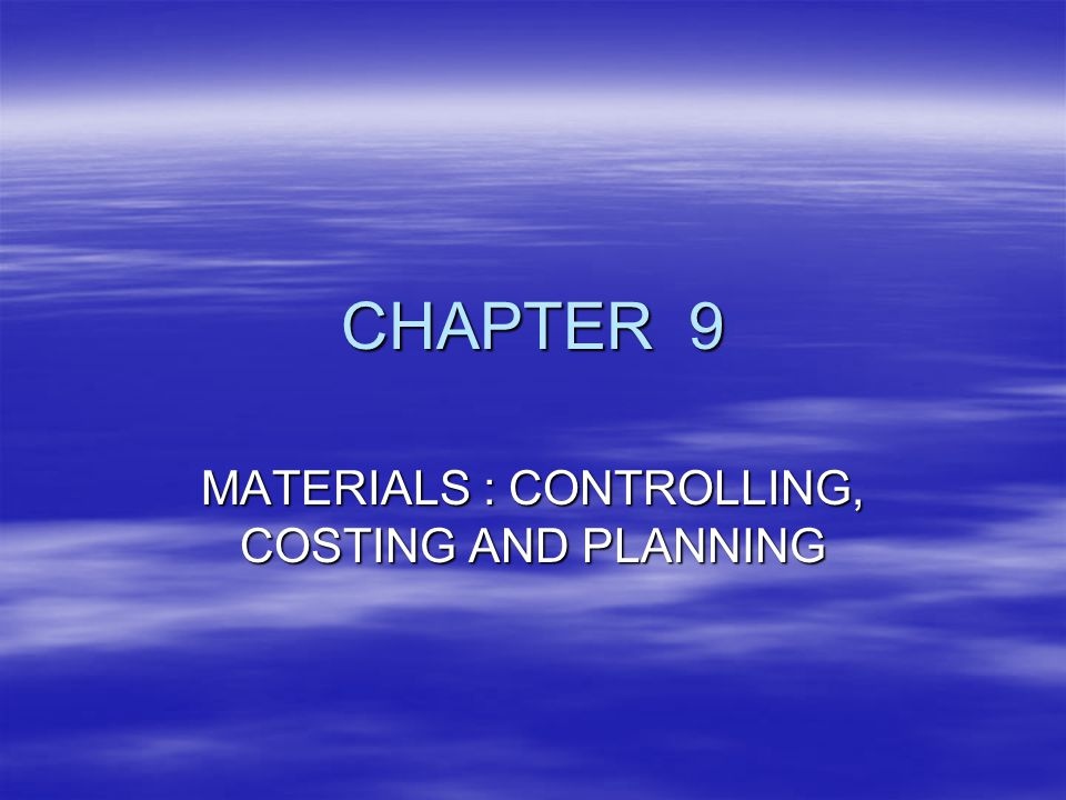 CHAPTER 9 MATERIALS : CONTROLLING, COSTING AND PLANNING
