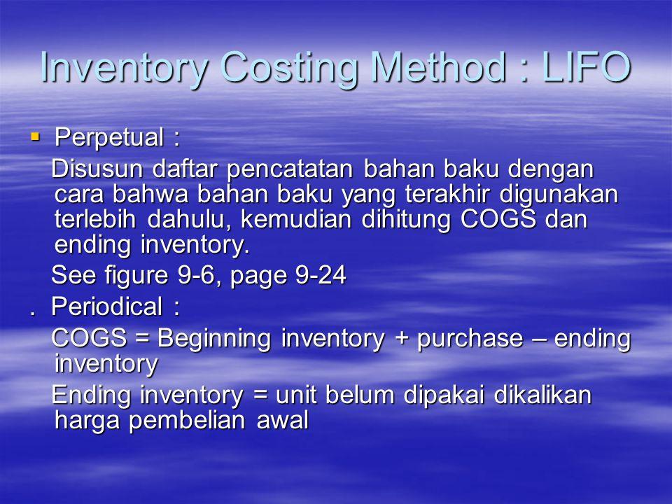 Inventory Costing Method : LIFO  Perpetual : Disusun daftar pencatatan bahan baku dengan cara bahwa bahan baku yang terakhir digunakan terlebih dahul