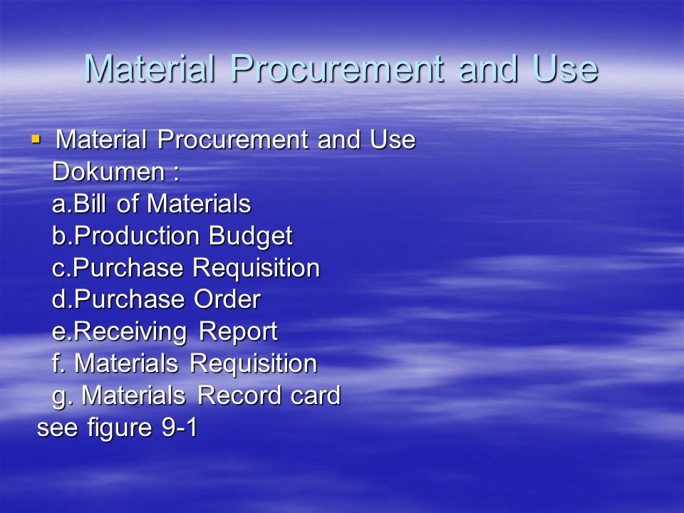 Material Procurement and Use  Material Procurement and Use Dokumen : Dokumen : a.Bill of Materials a.Bill of Materials b.Production Budget b.Producti
