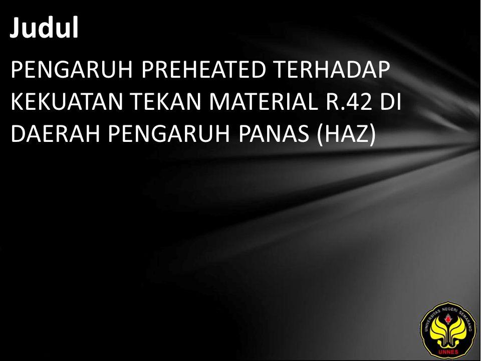 Judul PENGARUH PREHEATED TERHADAP KEKUATAN TEKAN MATERIAL R.42 DI DAERAH PENGARUH PANAS (HAZ)