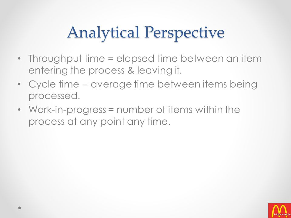 Analytical Perspective Throughput time = elapsed time between an item entering the process & leaving it.