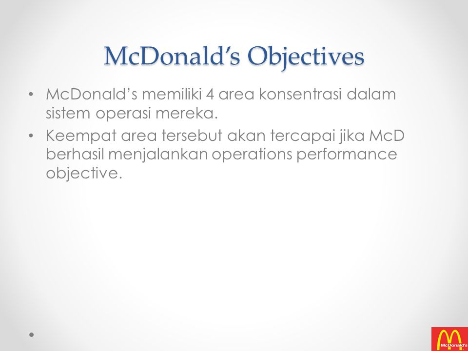 McDonald's Objectives McDonald's memiliki 4 area konsentrasi dalam sistem operasi mereka.