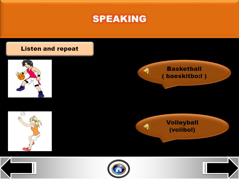 Listen and repeat Basketball ( baeskitbo:l ) Basketball ( baeskitbo:l ) Volleyball (volibol) Volleyball (volibol)