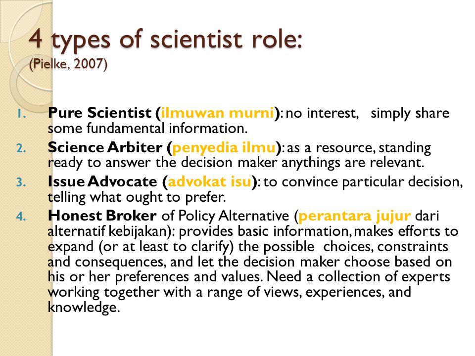 Asumsi keilmuan dan demokrasi: (Pielke, 2007) Asumsi keilmuan (view of science) : Linear model: ilmu secara searah dikembangkan sepenuhnya (sesukanya) oleh ilmuwan, hasilnya diterapkan oleh masyarakat.