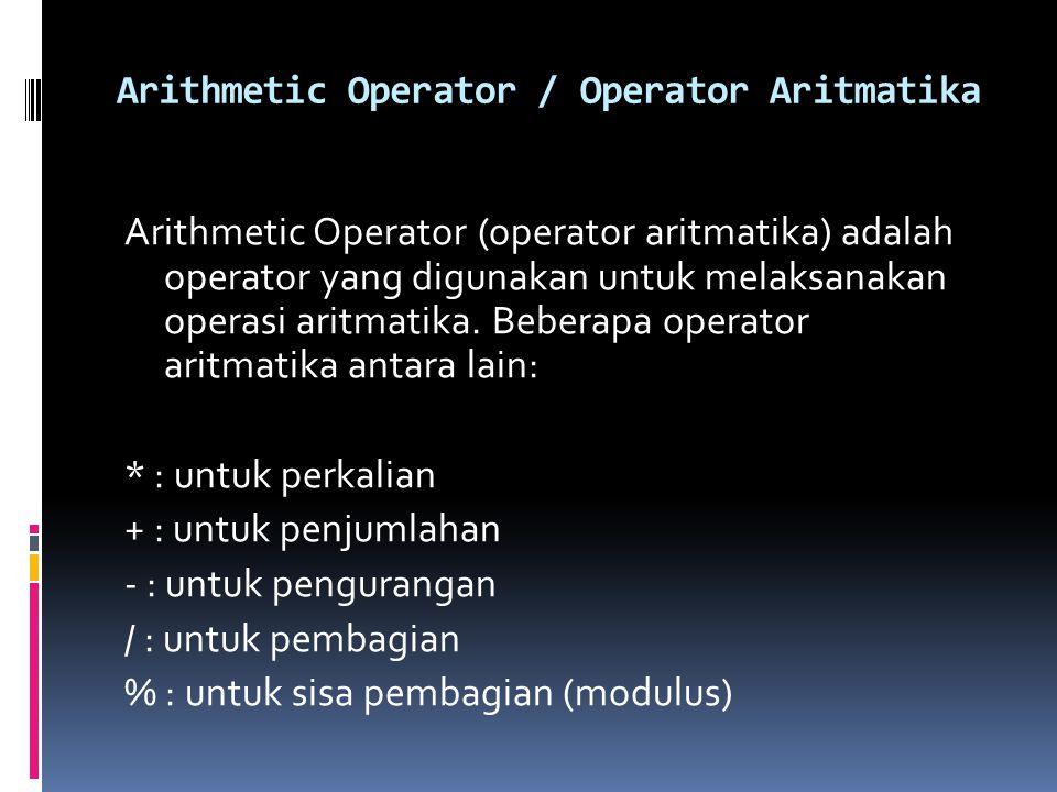 Assignment Operator / Operator Penugasan Assignment Operator (operator penugasan) adalah operator yang menggunakan tanda sama dengan (=) untuk mengisi sebuah nilai dalam suatu variabel.