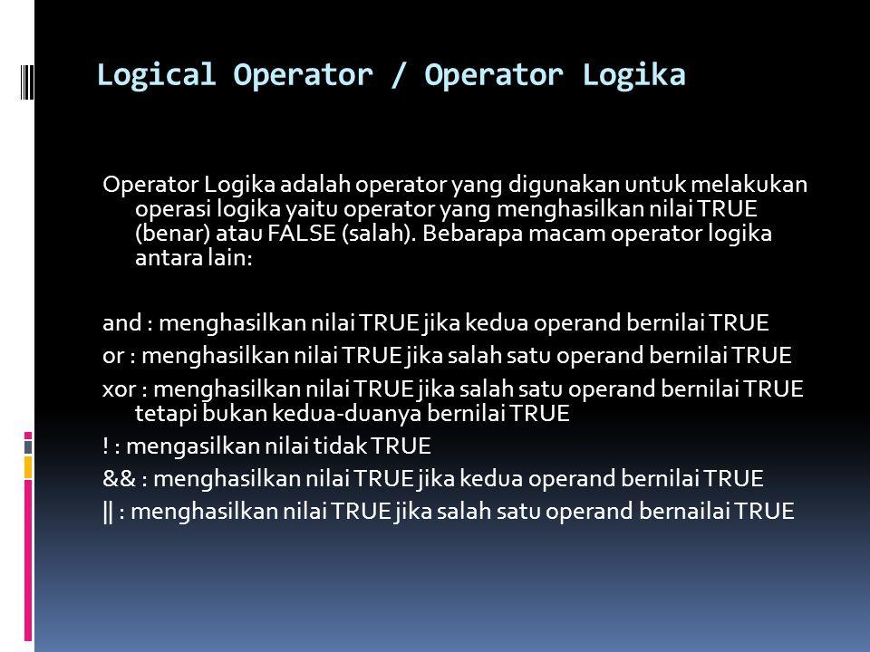 Logical Operator / Operator Logika Operator Logika adalah operator yang digunakan untuk melakukan operasi logika yaitu operator yang menghasilkan nila