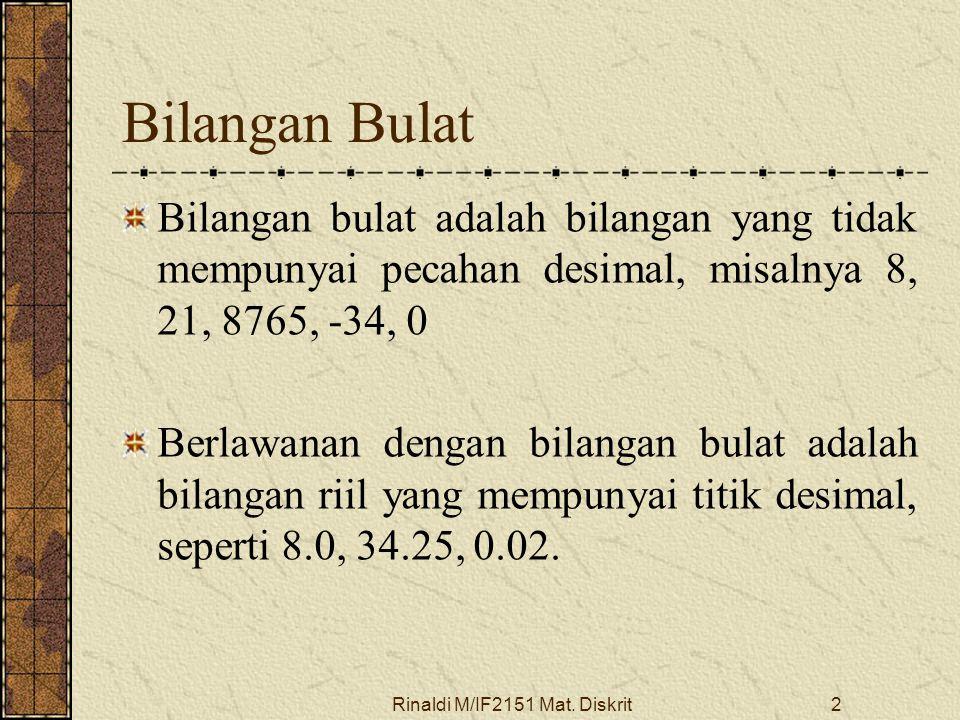 Rinaldi M/IF2151 Mat. Diskrit2 Bilangan Bulat Bilangan bulat adalah bilangan yang tidak mempunyai pecahan desimal, misalnya 8, 21, 8765, -34, 0 Berlaw