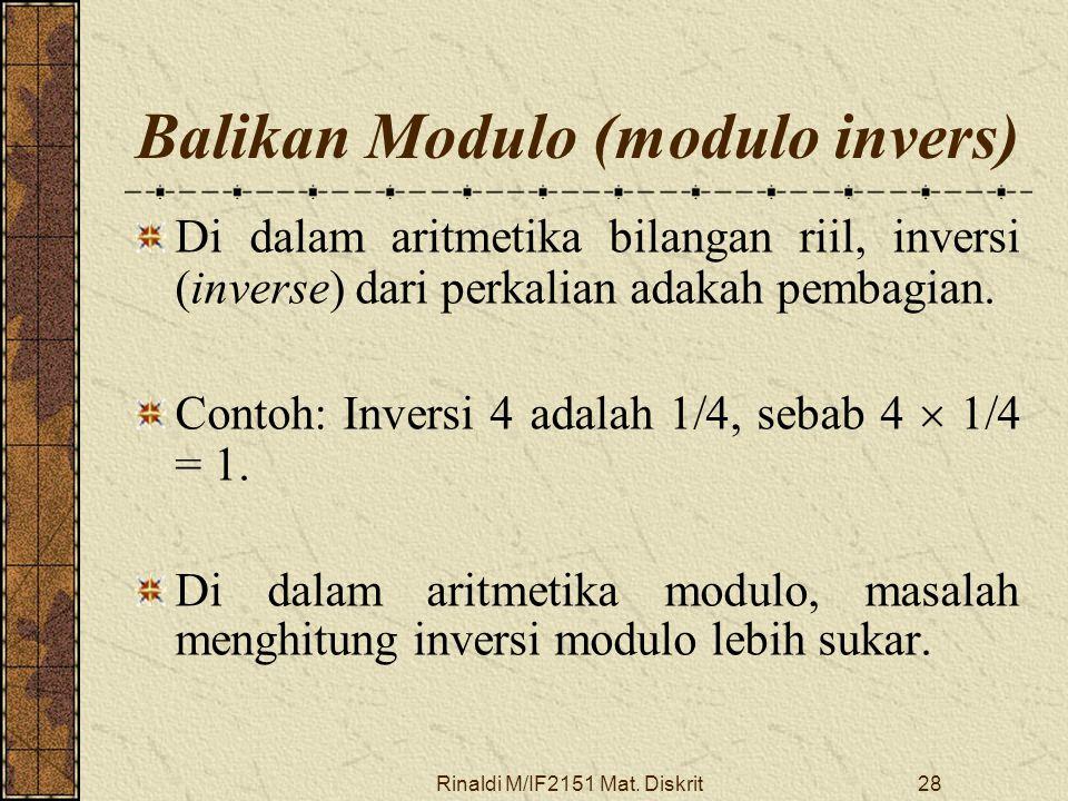 Rinaldi M/IF2151 Mat. Diskrit28 Balikan Modulo (modulo invers) Di dalam aritmetika bilangan riil, inversi (inverse) dari perkalian adakah pembagian. C
