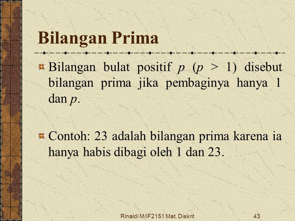 Rinaldi M/IF2151 Mat. Diskrit43 Bilangan Prima Bilangan bulat positif p (p > 1) disebut bilangan prima jika pembaginya hanya 1 dan p. Contoh: 23 adala